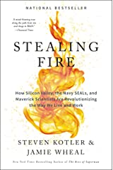 Stealing Fire: How Silicon Valley, the Navy SEALs, and Maverick Scientists Are Revolutionizing the Way We Live and Work Kindle Edition