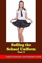 Soiling the School Uniform Part 2 (Soiling the Uniform Book 3)