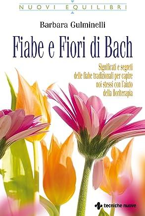 Fiabe e Fiori di Bach: Significati e segreti delle fiabe tradizionali per capire noi stessi con l'aiuto della floriterapia