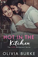 Hot in the Kitchen: The LUSH Restaurant Sweet Romance Series (The LUSH Restaurant Series Book 1)