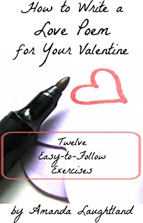 How to Write a Love Poem for Your Valentine: Twelve Easy-to-Follow Exercises
