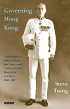 Governing Hong Kong: Administrative Officers from the 19th Century to the Handover to China, 1862-1997 (International Library of Colonial History)