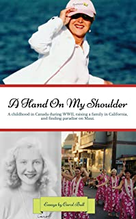 A Hand on My Shoulder: A Childhood in Canada during World War II, Raising a Family in California, and Finding Paradise on Maui.