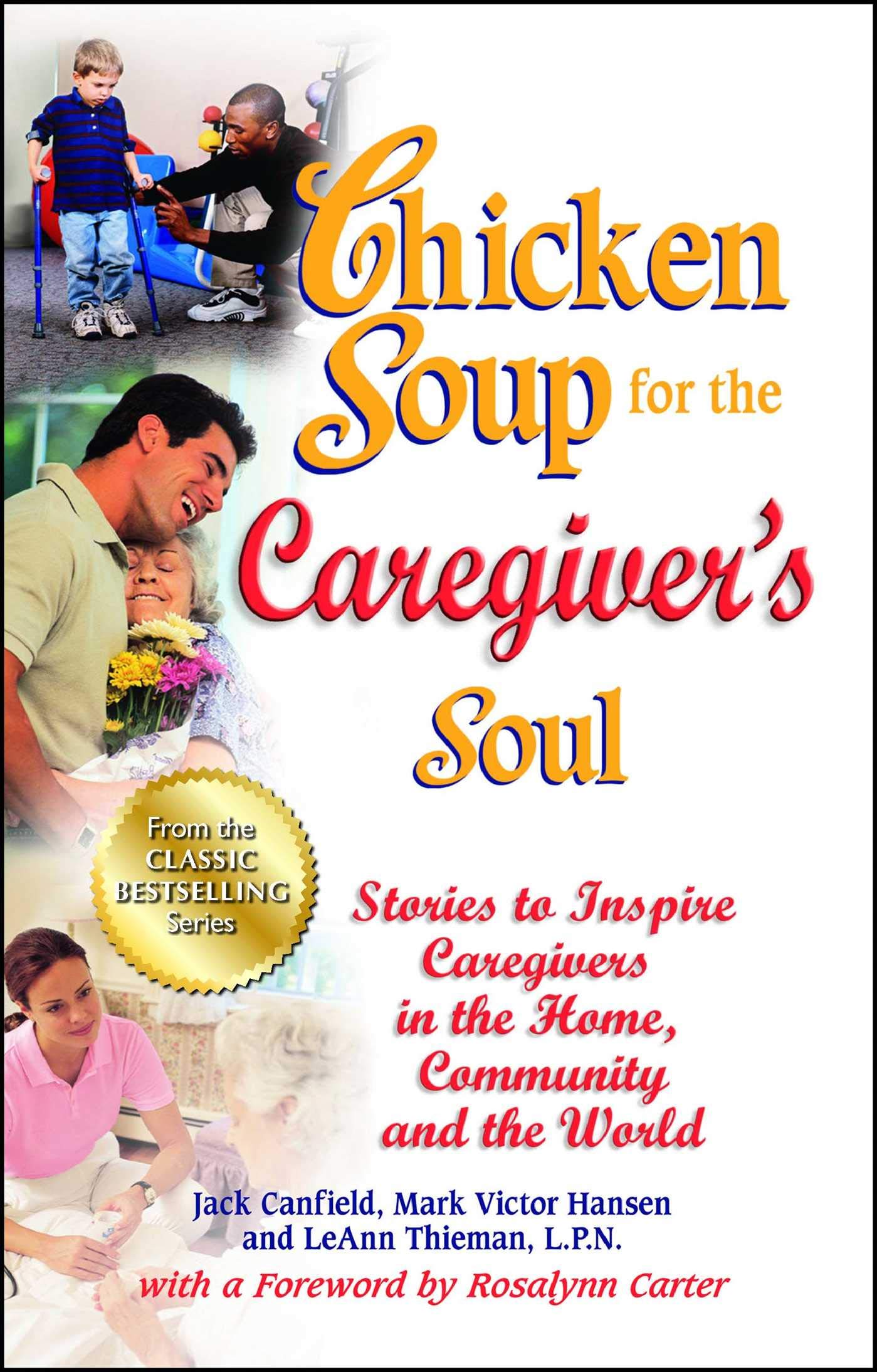 Chicken Soup For The Caregiver's Soul: Stories To Inspire Caregivers In The Home, Community And The World (Chicken Soup Fo...