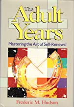 The Adult Years: Mastering the Art of Self-Renewal (JOSSEY BASS SOCIAL AND BEHAVIORAL SCIENCE SERIES)