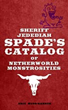 Sheriff Jedediah Spade's Catalog of Netherworld Monstrosities