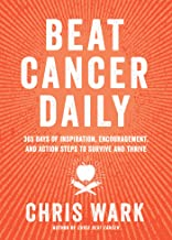 Beat Cancer Daily: 365 Days of Inspiration, Encouragement, and Action Steps to Survive and Thrive PDF