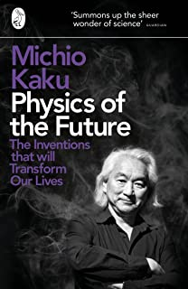 Physics of the Future: The Inventions That Will Transform Our Lives