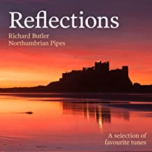 Reflections (Richard Butler Northumbrian Pipes) [A Selection of Favourite Tunes]