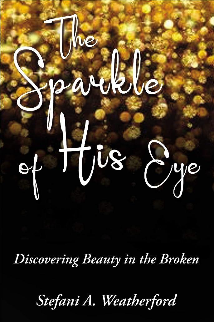 十分な奨学金絶縁するThe Sparkle of His Eye: Discovering Beauty in the Broken (English Edition)