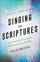Singing the Scriptures: How All Believers Can Experience Breakthrough, Hope and Healing