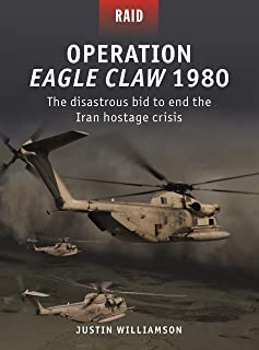 Operation Eagle Claw 1980: The disastrous bid to end the Iran hostage crisis (Raid)