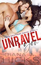 Unravel You: A Hot Billionaire Romance (Cole Brothers Series Book 1)