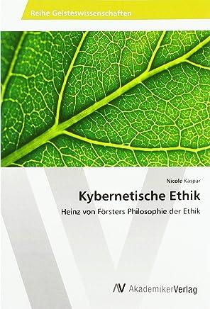 Kybernetische Ethik: Heinz von Försters Philosophie der Ethik