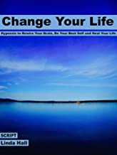 Change Your Life: Hypnosis to Rewire Your Brain, Be Your Best Self and Heal Your Life