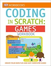 DK Workbooks: Coding in Scratch: Games Workbook: Create Your Own Fun and Easy Computer Games