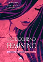 Protagonismo Feminino: A força da mulher brasileira