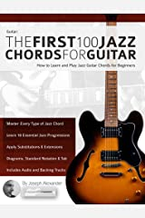 Guitar: The First 100 Jazz Chords for Guitar: A practical, musical guide to all guitar chord structures, voicings and inversions (Play Jazz Guitar Book 2) Kindle Edition