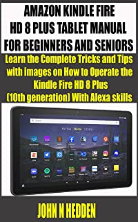 AMAZON KINDLE FIRE HD 8 PLUS TABLET MANUAL FOR BEGINNERS AND SENIORS : Learn the Complete Tricks and Tips with images on H...