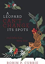 A Leopard Can't Change Its Spots: And Other Lies We'Re Told