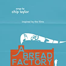 A Bread Factory, Songs by Chip Taylor Inspired by the Films