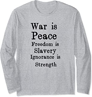 War Is Peace Freedom Is Slavery Ignorance Is Strength Long Sleeve T-Shirt