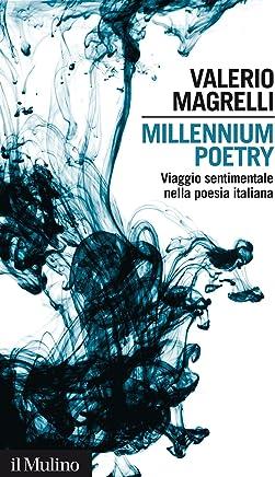 Millennium poetry: Viaggio sentimentale nella poesia italiana (Intersezioni Vol. 443)