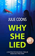 Why She Lied: A Riveting Psychological Thriller Based on A True Story