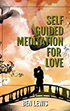Self Guided Meditation for Love: Be free, be happy, be fullfilled!