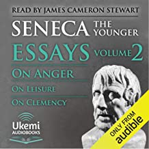 On Anger, on Leisure, on Clemency: Essays, Volume 2