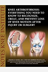 Knee Arthrofibrosis: Everything You Need to Know to Recognize, Treat, and Prevent Loss of Knee Motion After Injury or Surgery Kindle Edition