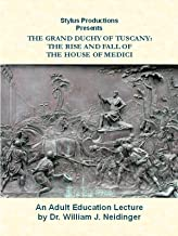 The Grand Duchy of Tuscany: The Rise and Fall of the House of Medici