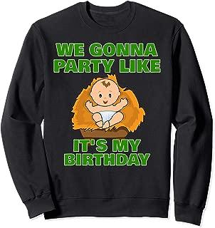 We Gonna Party Like It's My Birthday Baby Jesus Christmas Sweatshirt