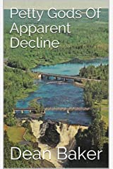 Petty Gods Of Apparent Decline Kindle Edition