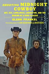 Shooting Midnight Cowboy: Art, Sex, Loneliness, Liberation, and the Making of a Dark Classic Kindle Edition