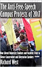 The Anti-Free-Speech Campus Protests of 2017: How Liberal University Students and Faculties Tried to Silence Conservative and Libertarian Speakers [pamphlet]