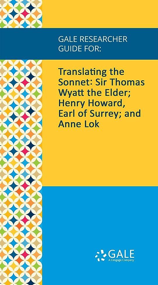 コモランマくぼみおとうさんGale Researcher Guide for: Translating the Sonnet: Sir Thomas Wyatt the Elder; Henry Howard, Earl of Surrey; and Anne Lok (English Edition)