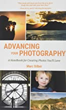 Advancing Your Photography: Secrets to Amazing Photos from the Masters (Photography Book, Gift for Photographers, Photography Book for Beginners,
