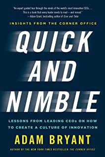 Quick and Nimble: Lessons from Leading CEOs on How to Create a Culture of Innovation - Insights from The Corner Office