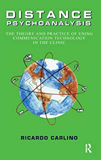 Distance Psychoanalysis: The Theory and Practice of Using Communication Technology in the Clinic (Technology and Mental He...