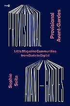 Provisional Avant-Gardes: Little Magazine Communities from Dada to Digital (Post*45)