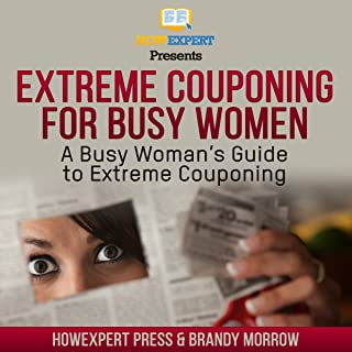 Extreme Couponing for Busy Women: A Busy Woman's Guide to Extreme Couponing