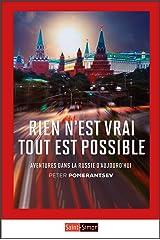 Rien n'est vrai tout est possible: Aventures dans la Russie d'aujourd'hui (French Edition) Kindle Edition
