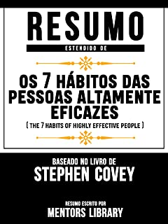 Resumo Estendido De Os 7 Hábitos das Pessoas Altamente Eficazes (The 7 Habits Of Highly Effective People) – Baseado No Livro De Stephen Covey (Spanish Edition)