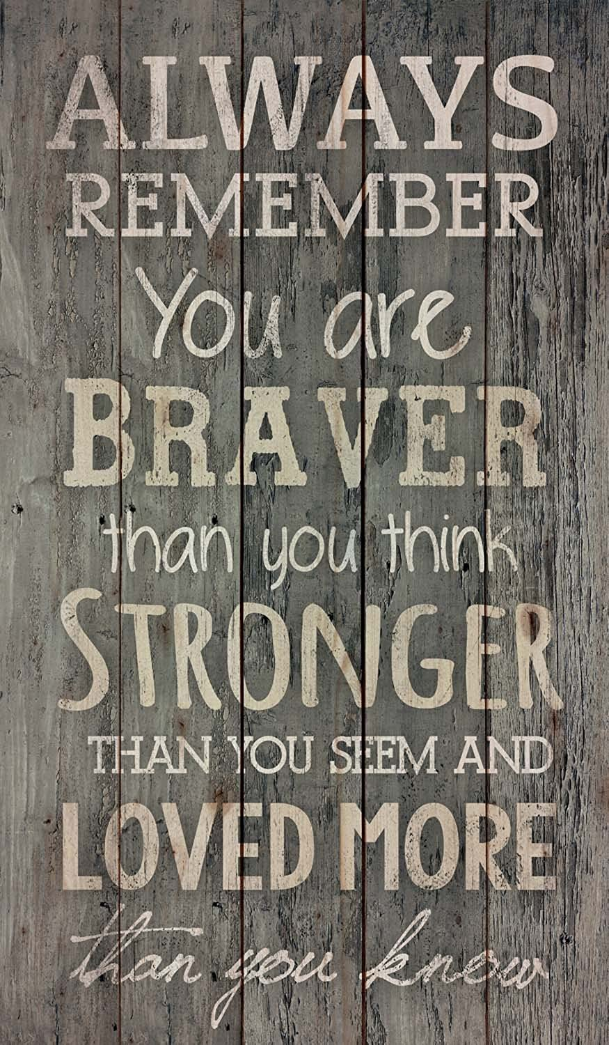 P. GRAHAM DUNN Always Remember You are Braver Than You Think Barn Siding Pine Wood Wall Art Plaque