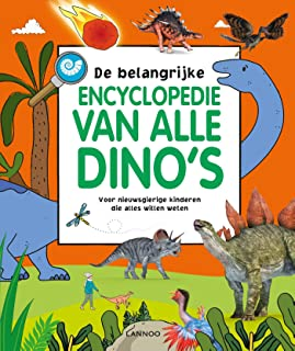 De belangrijke encyclopedie van alle dino's: voor nieuwsgierige kinderen die alles willen weten