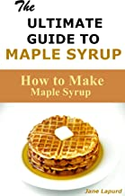 Maple Syrup: How to Make Maple Syrup (English Edition