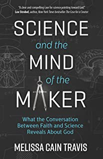 Science and the Mind of the Maker: What the Conversation Between Faith and Science Reveals about God (English Edition)
