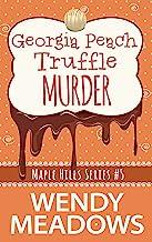 Georgia Peach Truffle Murder (A Maple Hills Cozy Mystery Book 5)