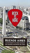 Rock is here: Buenos Aires. La guía definitiva para conocer los lugares históricos del rock